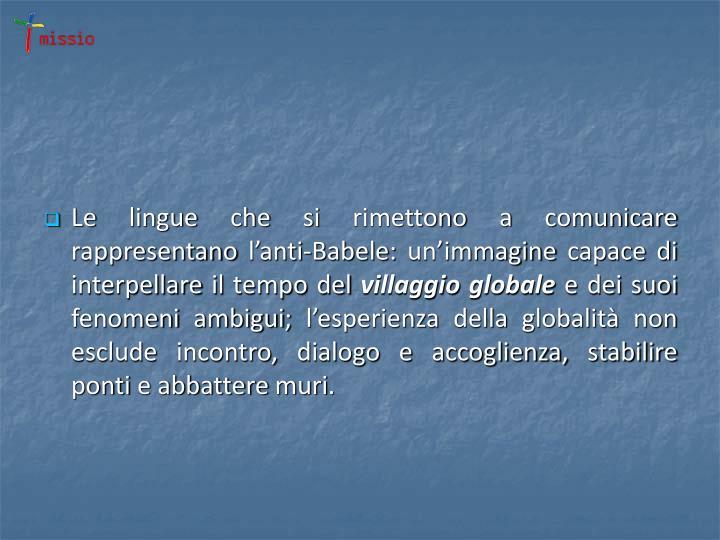 Le lingue che si rimettono a comunicare rappresentano l'anti-Babele: un'immagine capace di interpellare il tempo del