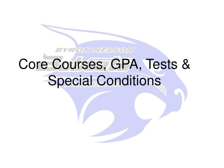Core Courses, GPA, Tests & Special Conditions