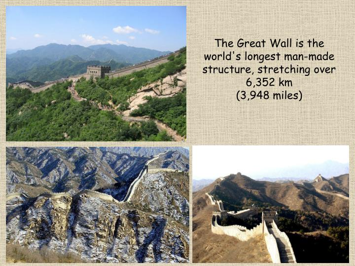 The Great Wall is the world's longest man-made structure, stretching over 6,352 km