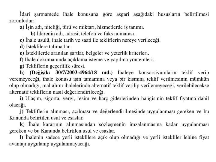 İdari şartnamede ihale konusuna göre asgari aşağıdaki hususların belirtilmesi zorunludur: