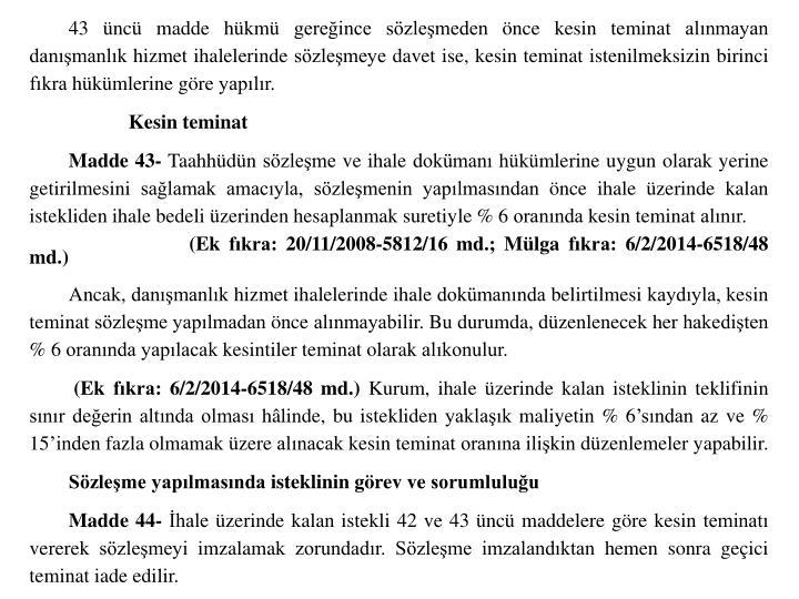 43 üncü madde hükmü gereğince sözleşmeden önce kesin teminat alınmayan danışmanlık hizmet ihalelerinde sözleşmeye davet ise, kesin teminat istenilmeksizin birinci fıkra hükümlerine göre yapılır.