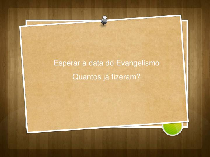 Esperar a data do Evangelismo