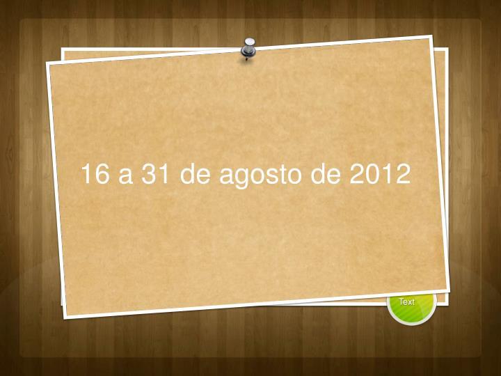 16 a 31 de agosto de 2012