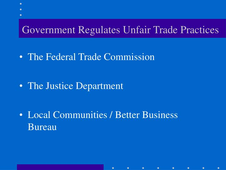 Government Regulates Unfair Trade Practices