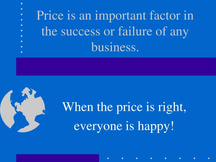 Price is an important factor in the success or failure of any business.