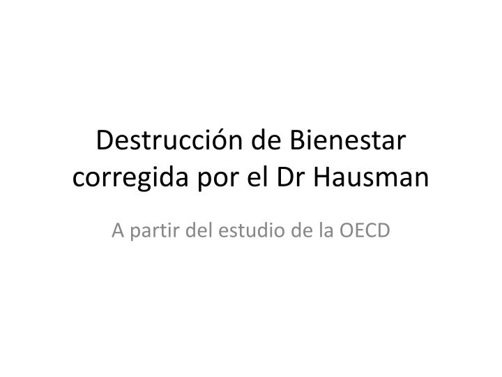 Destrucción de Bienestar corregida por el Dr Hausman