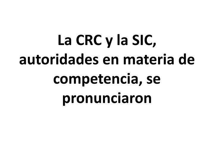 La CRC y la SIC, autoridades en materia de competencia, se pronunciaron