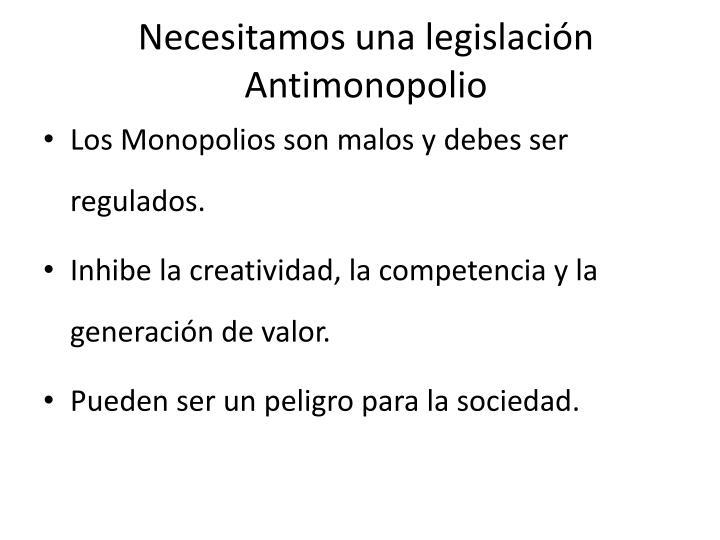 Los Monopolios son malos y debes ser regulados.
