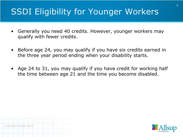 Generally you need 40 credits. However, younger workers may qualify with fewer credits.