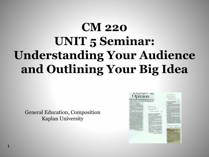 Cm 220 unit 5 seminar understanding your audience and outlining your big idea