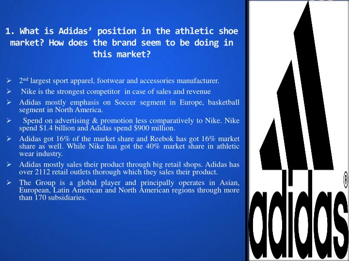 1. What is Adidas' position in the athletic shoe market? How does the brand seem to be doing in this market?