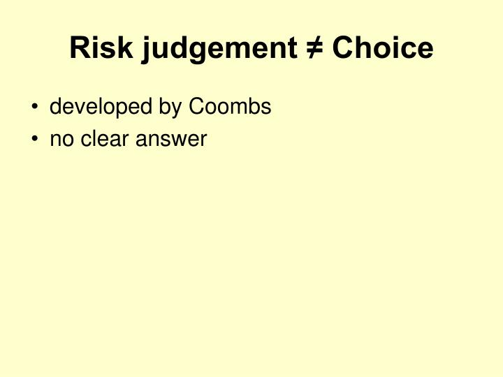 Risk judgement ≠ Choice