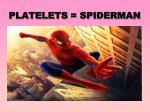 platelets spiderman