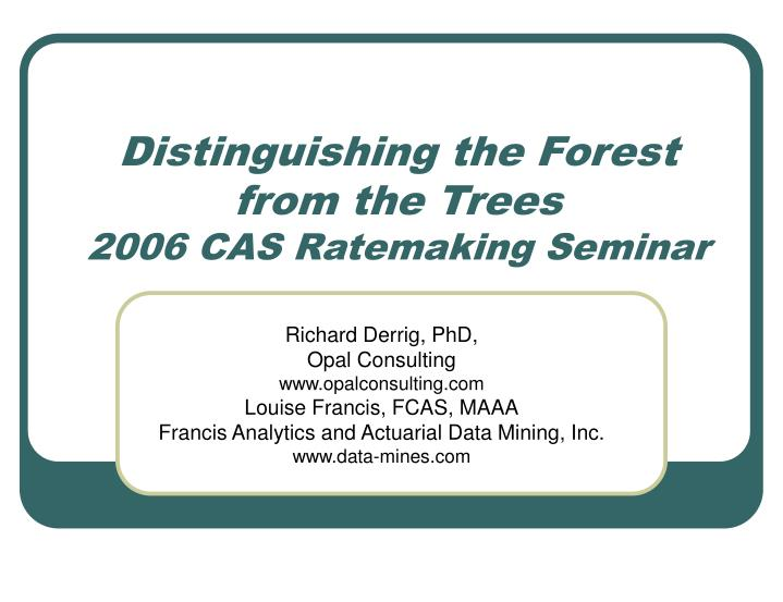 Distinguishing the forest from the trees 2006 cas ratemaking seminar