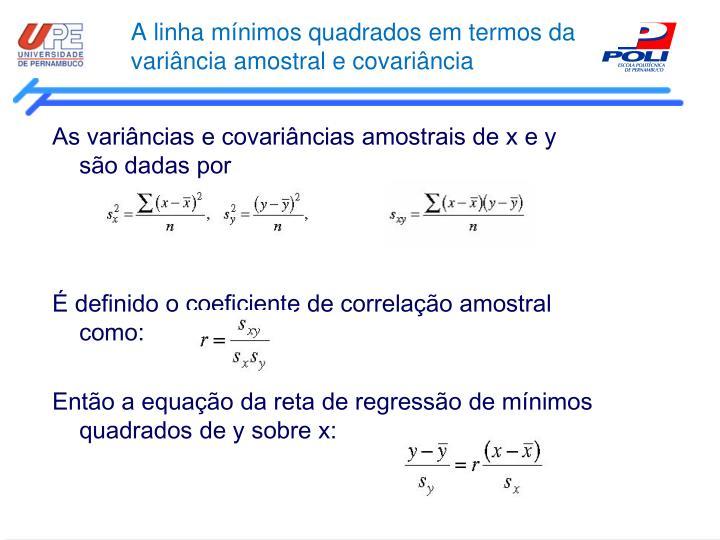 A linha mínimos quadrados em termos da variância amostral e covariância