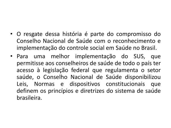 O resgate dessa histria  parte do compromisso do Conselho Nacional de Sade com o reconhecimento e implementao do controle social em Sade no Brasil.