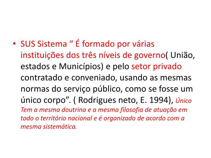 SUS Sistema   formado por vrias instituies dos trs nveis de governo