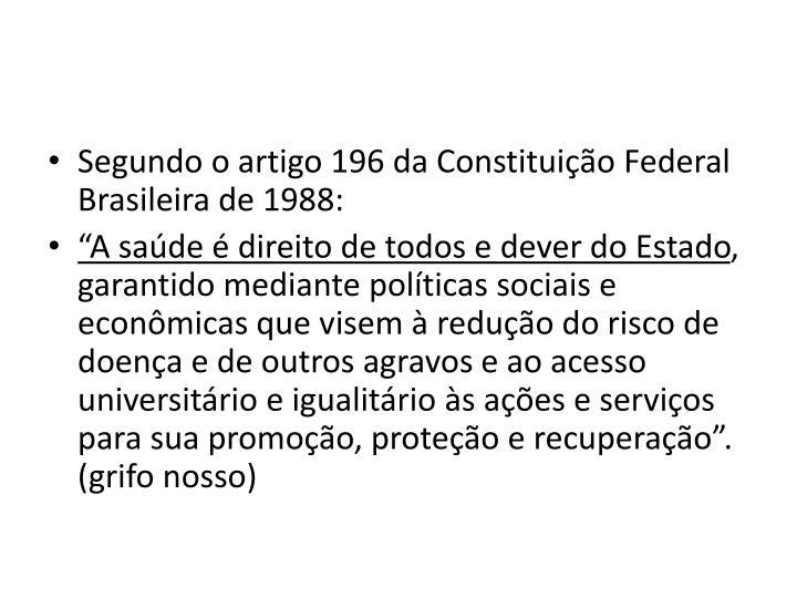 Segundo o artigo 196 da Constituio Federal Brasileira de 1988:
