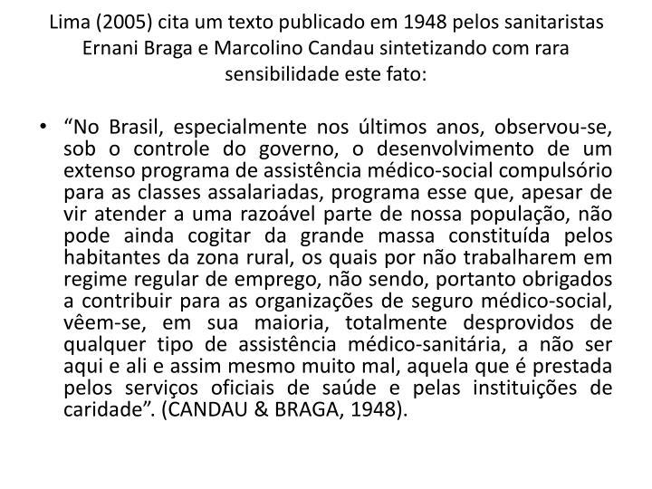 Lima (2005) cita um texto publicado em 1948 pelos sanitaristas Ernani Braga e Marcolino Candau sintetizando com rara sensibilidade este fato: