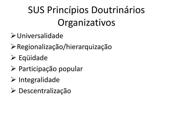SUS Princpios Doutrinrios Organizativos