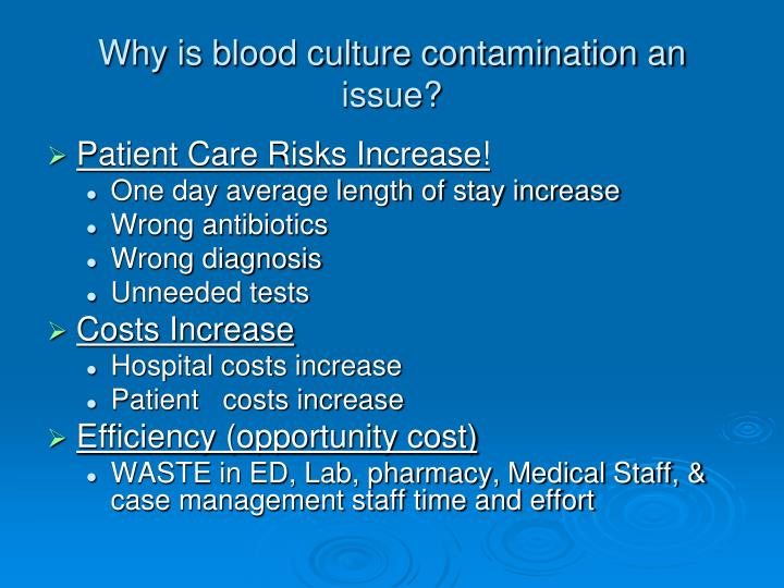 Why is blood culture contamination an issue?