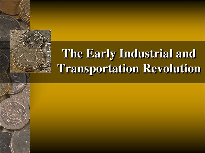 The early industrial and transportation revolution