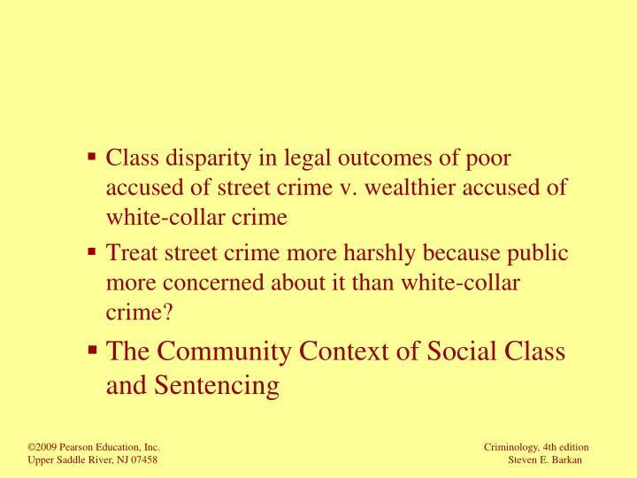 Class disparity in legal outcomes of poor accused of street crime v. wealthier accused of white-collar crime
