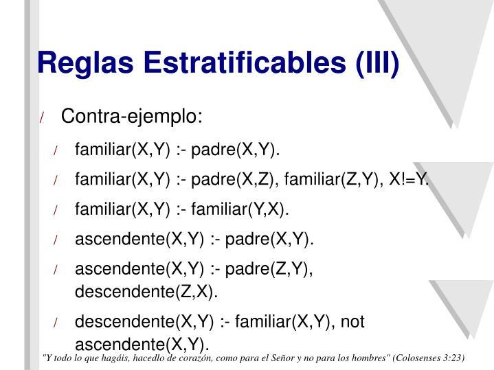 Reglas Estratificables (III)