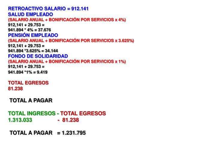 RETROACTIVO SALARIO = 912.141