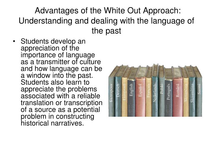 Advantages of the White Out Approach: Understanding and dealing with the language of the past