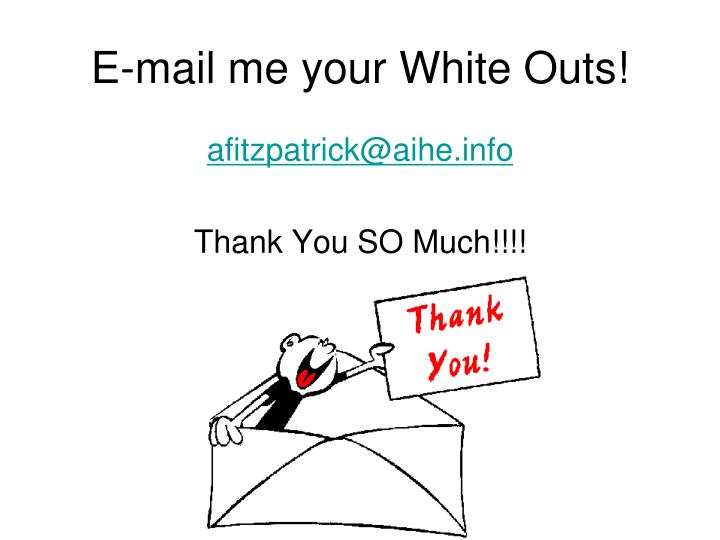 E-mail me your White Outs!