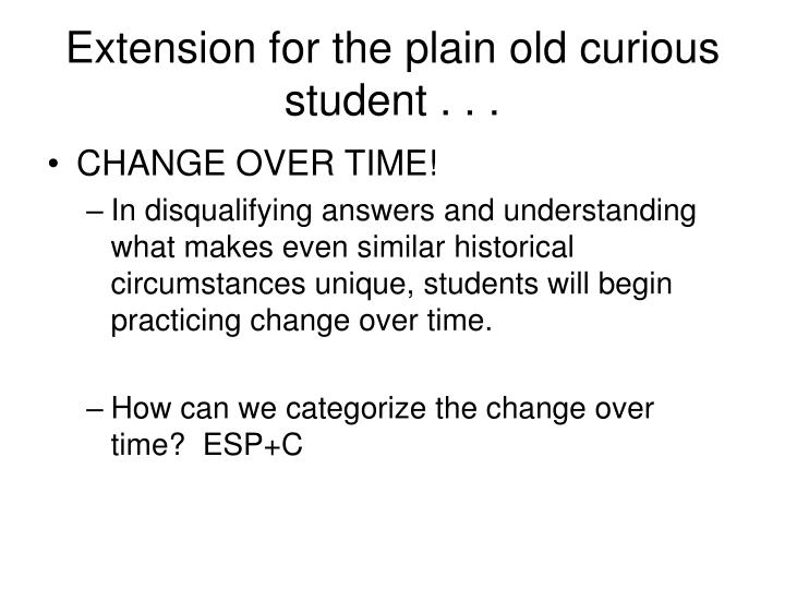 Extension for the plain old curious student . . .
