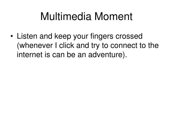 Multimedia Moment
