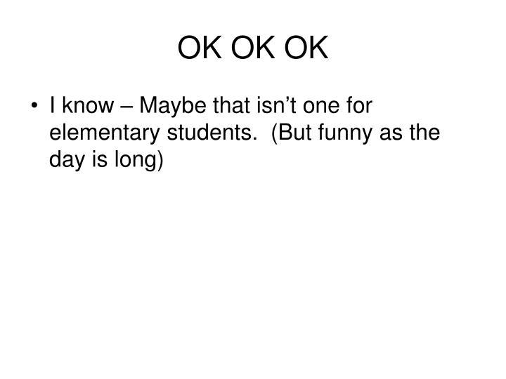 OK OK OK