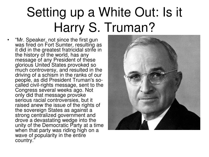 Setting up a White Out: Is it Harry S. Truman?