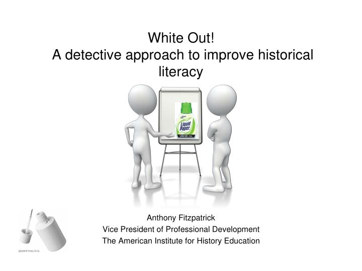White out a detective approach to improve historical literacy