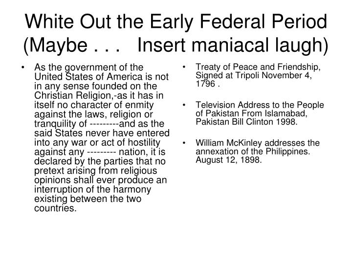 White Out the Early Federal Period (Maybe . . .   Insert maniacal laugh)
