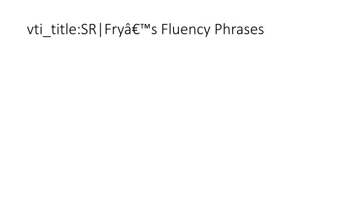 vti_title:SR|Fry's Fluency Phrases