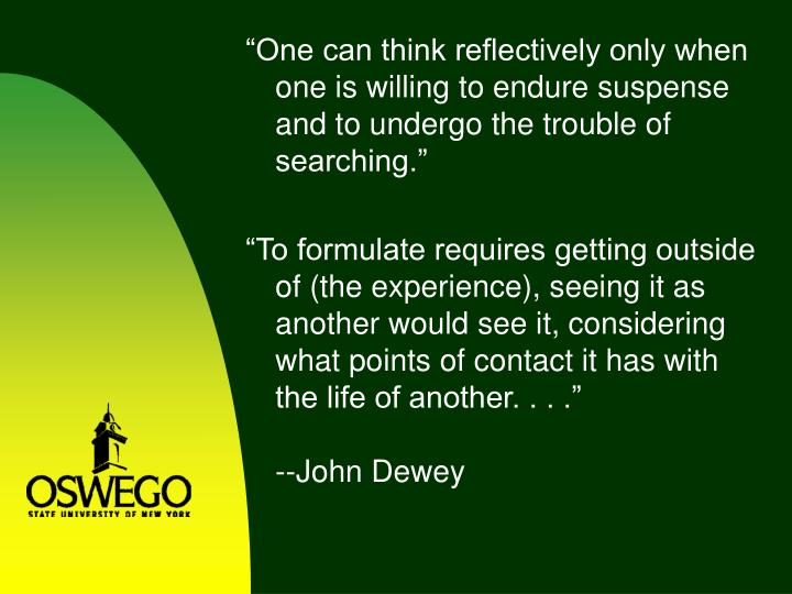"""One can think reflectively only when one is willing to endure suspense and to undergo the trouble..."
