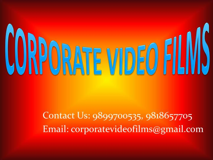 Contact us 9899700535 9818657705 email corporatevideofilms@gmail com