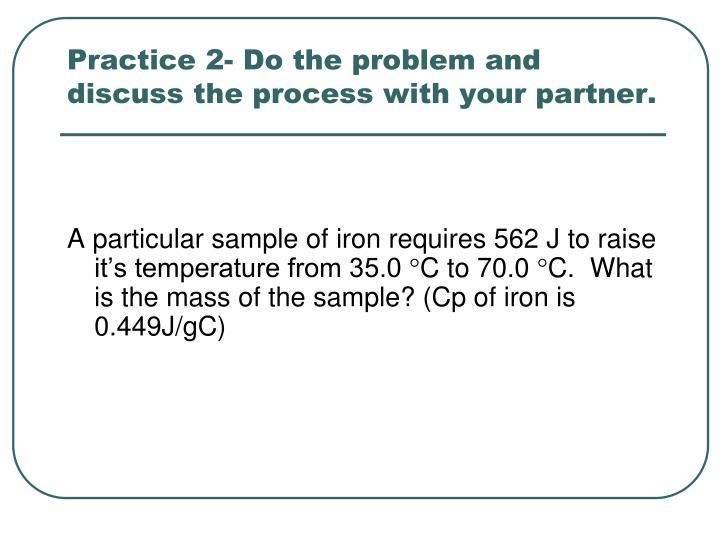 Practice 2- Do the problem and discuss the process with your partner.