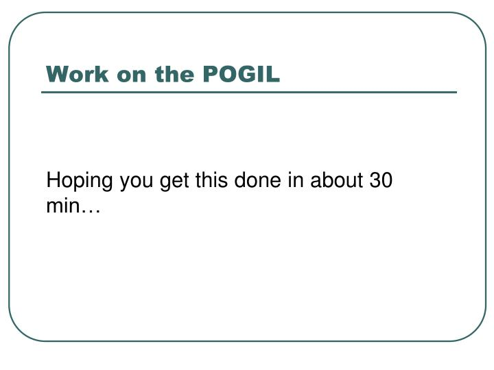 Work on the POGIL