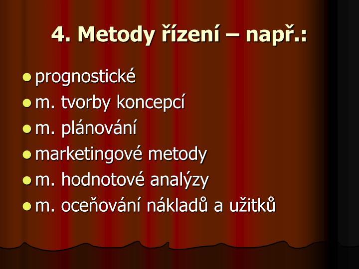 4. Metody řízení – např.: