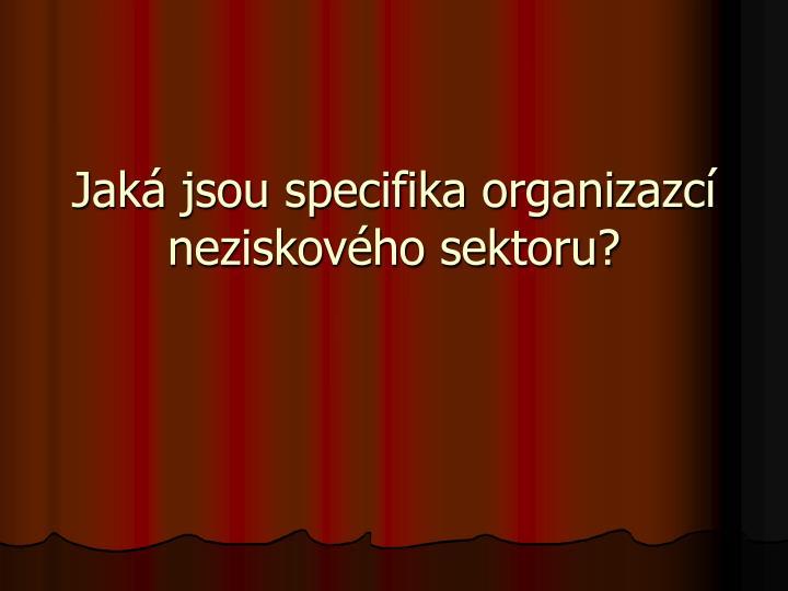 Jaká jsou specifika organizazcí neziskového sektoru?