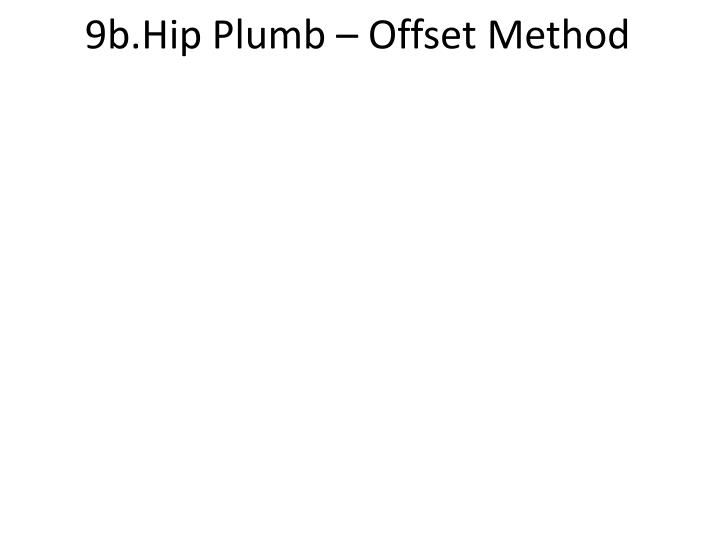 9b.Hip Plumb – Offset Method