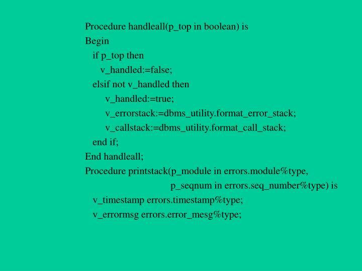 Procedure handleall(p_top in boolean) is