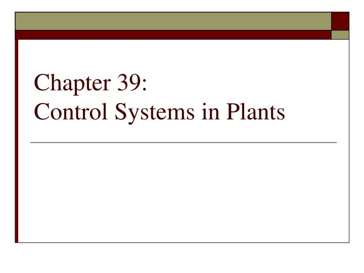 Chapter 39 control systems in plants