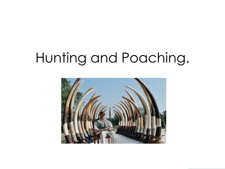 Hunting and Poaching.
