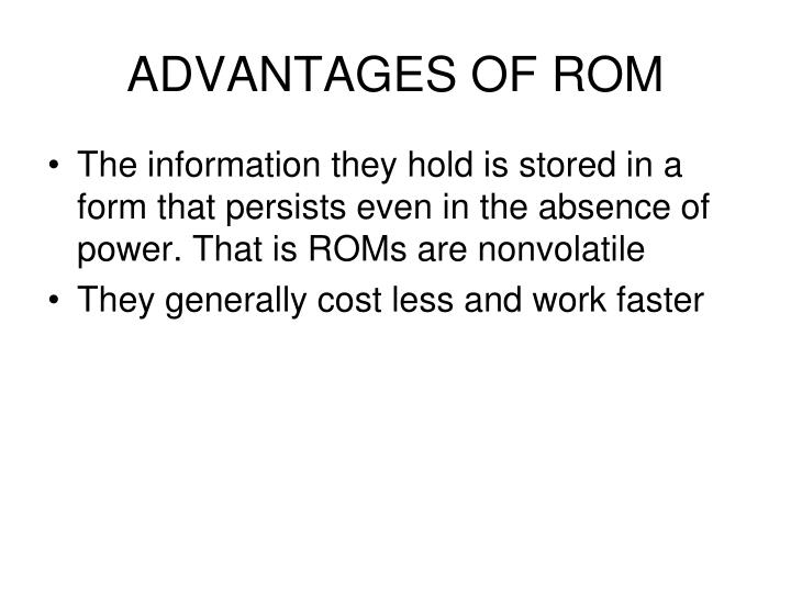 ADVANTAGES OF ROM