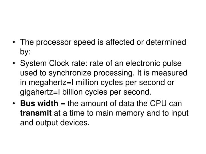The processor speed is affected or determined by: